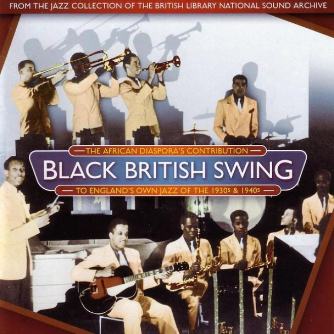 Black British Swing: The African Diaspora's Contributoon To England's Own Jazz Of The 1930s And 1940s