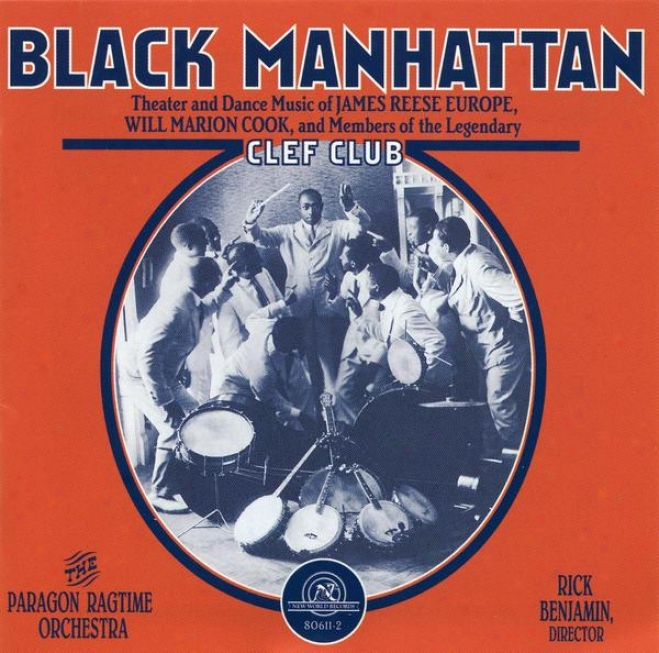 Black Manhattan: Theater And Frisk Music Of James Reese Europe, Will Marion Cook, And Mekbers Of The Legendary Clef Club