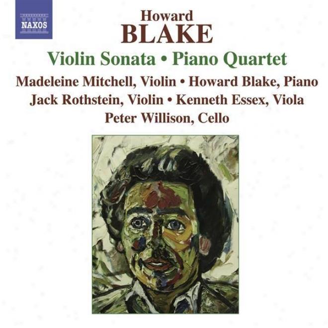 Blake: iVolin Sonata, Piano Quartet Violin Sonata /  Piano Quartet / The Enchantment Of Venus / Burlesque Suite Toward Piano Trio /