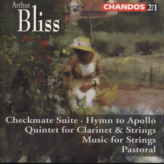 Bliss:  Checkmate Suite; Hymn To Apollo; Clarinet Quintet; Music For Strings; Pastoral
