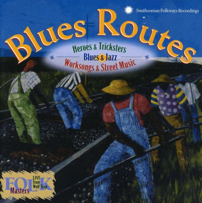 Melancholy Routes: Heroes And Tircksters: Blues And Jazz Work Songs And Road Music
