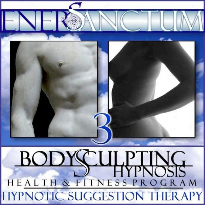 Body Sculpting Hypnosis Health And Suitableness Program: Hypnotic Suggestion Therapy