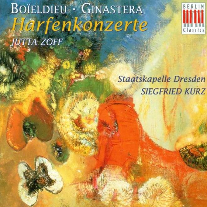Boieldieu, F.-a.: Harp Concerto In C Major / Ginastera, A.: Harp Concerto, Op. 25 (zoff, Dresden Staatskapelle, Kurz)