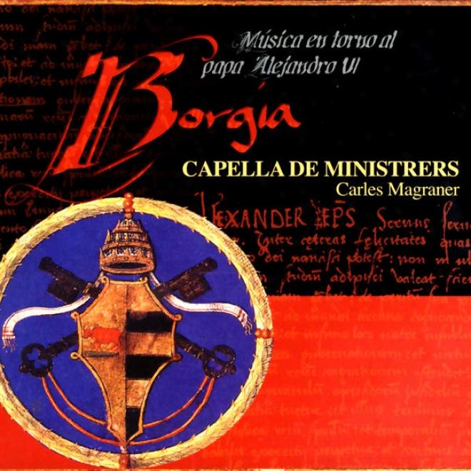 Borgia - Mãºsica Religiosa I Profanna Al Voltant Del Papa Alexandre Vi (1492-1503)