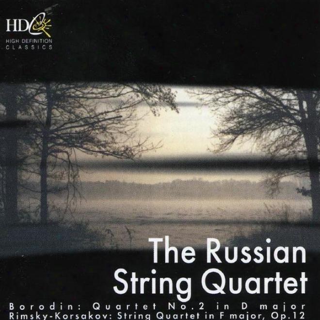 Borodin: Quartet No.2 In D Major Rimsky-korsakov: String Quartet In F Major, Op.12 Rachmaninov: First Quartet (unfinished)