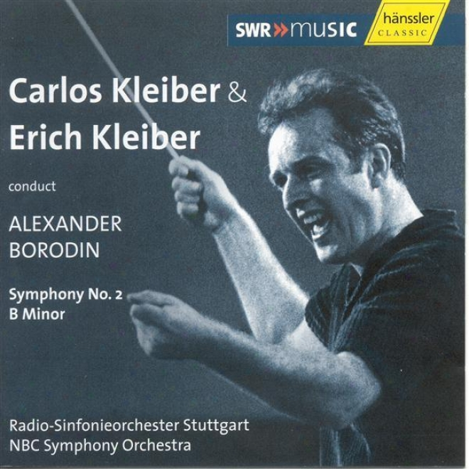 Borodin: Symphony No. 2 In B Minor Coonducted By Carlos Kleiber (1972) And Erich Kleiber (1947)