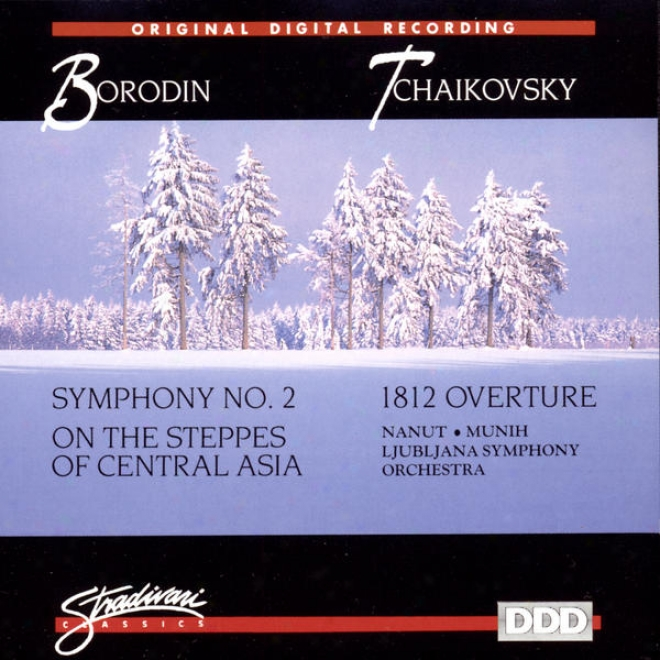 Borodin: Symphony No 2, On The Steppes Of Central Asia, Tchaikovsy: 1812 Overture