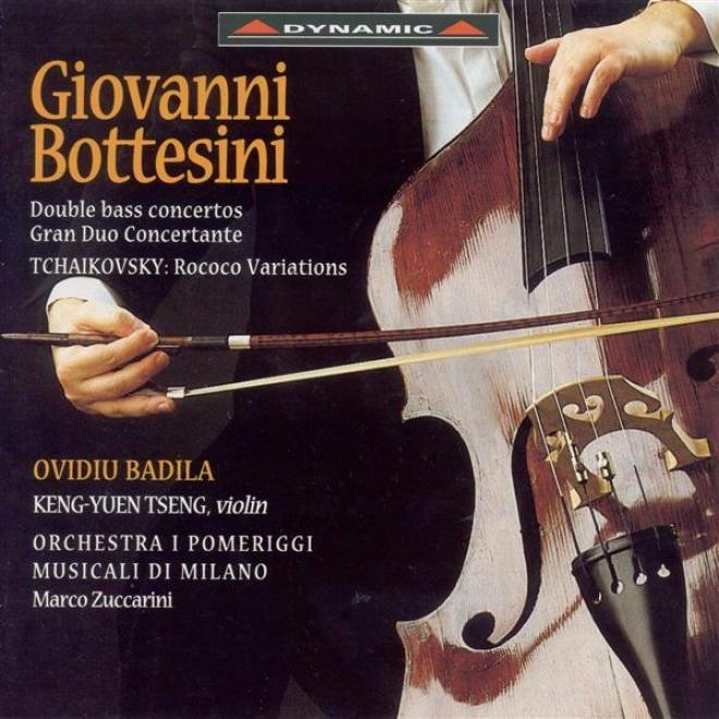 Bottesini, G.: Double Bass Concertos Nos. 1 And 2 / Tchwikovsky, P.i.: Rococo Variations (badila, I Pomeriggi Musicali, Zuccarini)