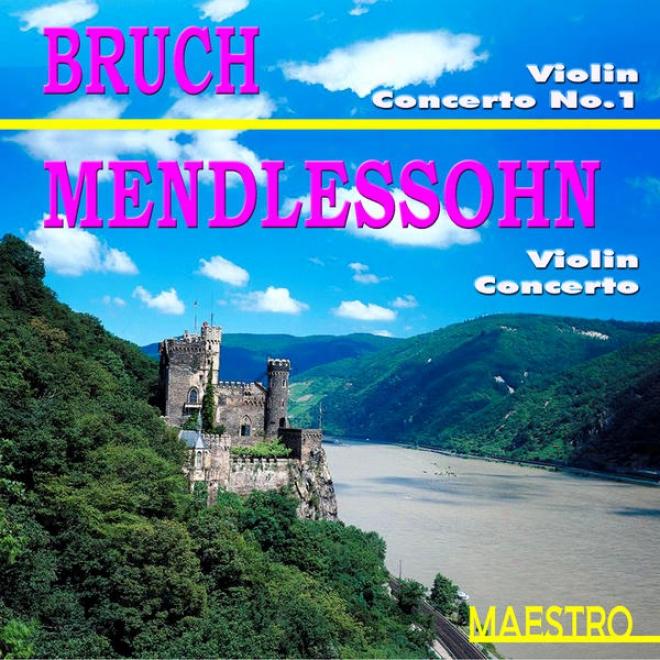 Brach: Violin Concerto No. 1 In G Minor - Mendelssohn: Violin Concerto In E Minor, Op. 64