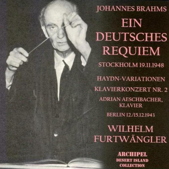 Brahms : Ein Deutsches Requiem, Klaviekonzert No.2 In B Dur Op.83 - Haydn : Variationen Op.56 A