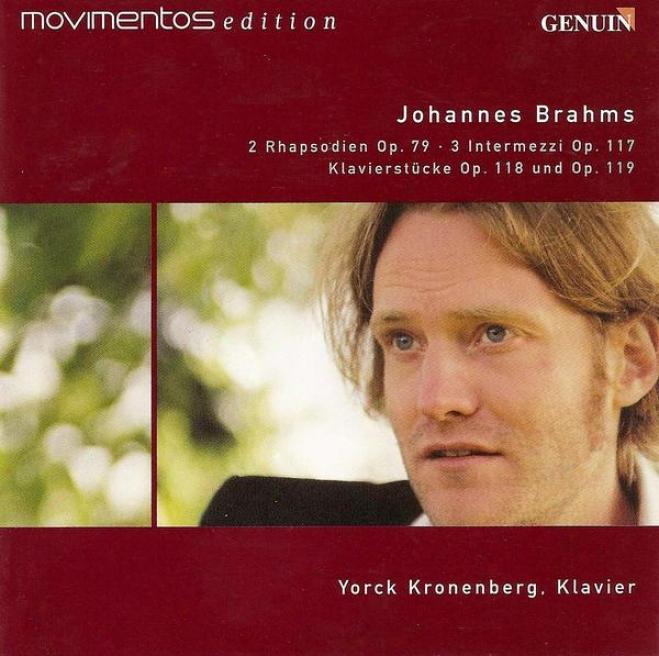 Brahms, J.: 3 Intermezzos / Piano Pieces, Opp. 118 And 119 / 2 Rhapsodies (kronenberg)