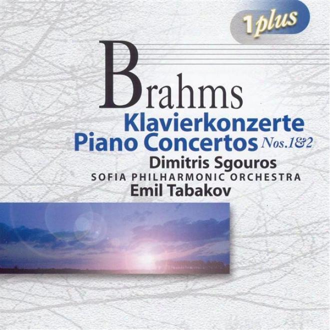 Brahms, J.: Piano Concertos Nos. 1 And 2 (sgouros, Sofia Philharmonic, Tabakov)