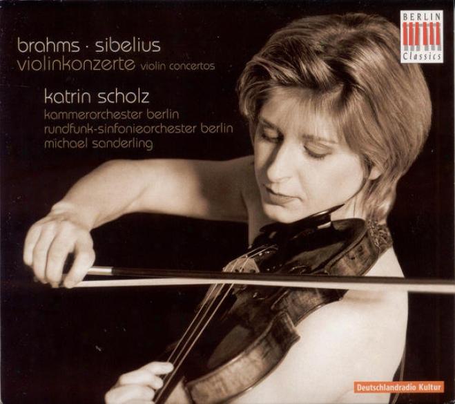 Brahms, J.: Fiddle Concerto / Sibelius, J.: Violin Concerto (k. Scholz, Berlin hCamber Orchestra, Berlin Radio Symphony, M. Sander