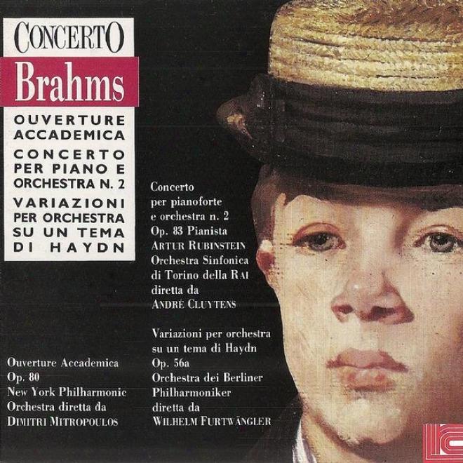 Brahms: Overture Accademica, Concerto No. 2, Variazioni Per Orchestra Su Un Tema Di Haydn