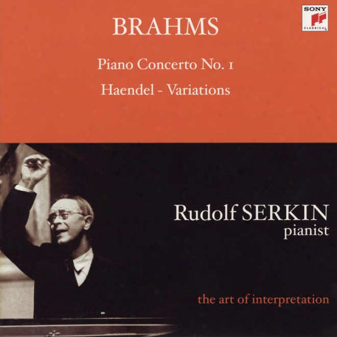 Brahms: Piano Concerto No. 1; Handel Variations (rudolf Serkin - The Art Of Interpretation)