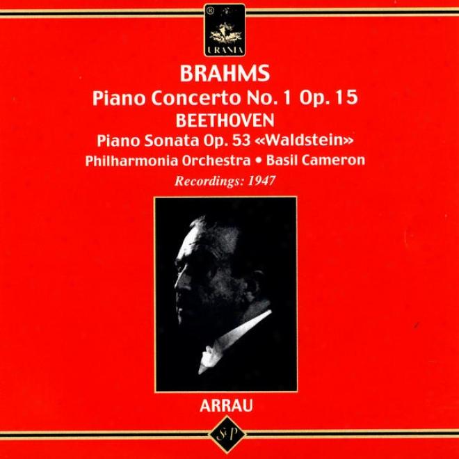 """brahms: Piano Concerto No. 1 Op. 15; Beethoven: Pian0 Sonata Op. 53 """"waldstein"""