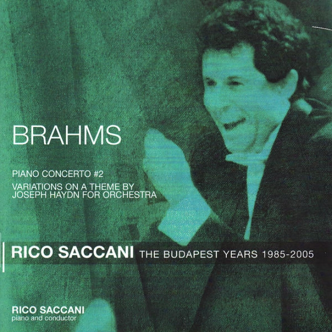 Brahms: Piano Concerto None. 2 In B Flat Major, Op. 83 - The Budapest Years 1985-2005