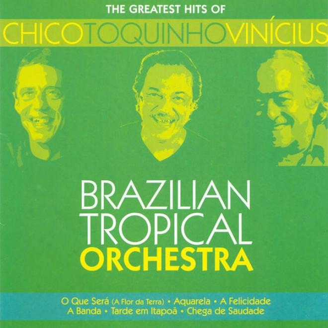 Brazil Brazilian Tropical Orchestra: The Greatest Hits Of Chico Toquinho Vinicius