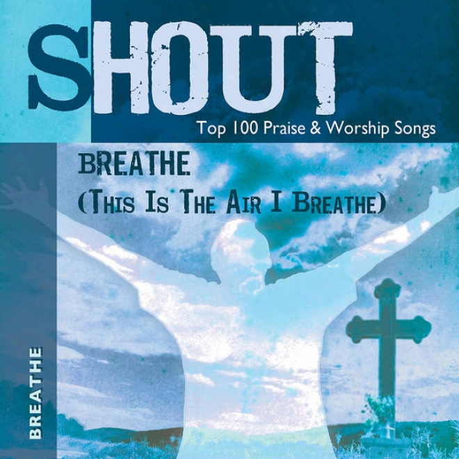 Breathe (this Is The Air I Breathe) - Top 100 Praise & Worship Songs - Practice & Acting