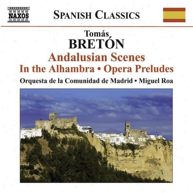"Bretã""n, T.: Escenas Andaluzas / Los Amantes De Teruel: Prelude / Garãn, Lâ�™eremitw Di Montserrat: Prelude And Sardana / En La Alham"