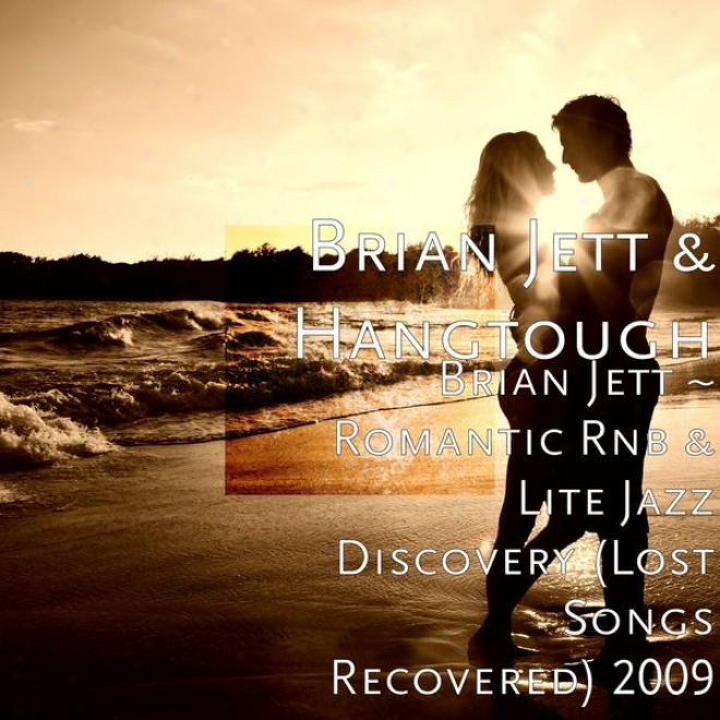 Brian Jett ~ Romantic Rnb & Lite Jazz Discovery (losg Songs Recovered) 2009