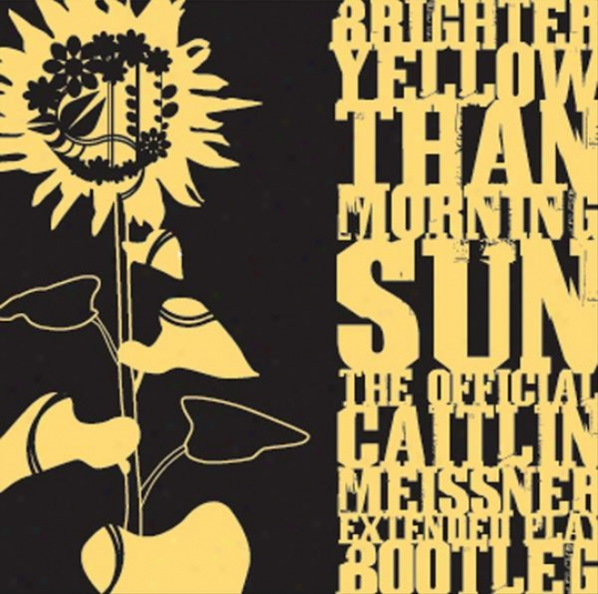 Brighter Golden Than Morning Sun: The Official Caitlin Meissner Extende Play Bootleg