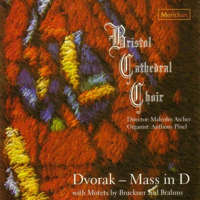 Bristol Cathedral Choir: Dvorak - Mass In D With Motet sBy Bruckner And Brahms