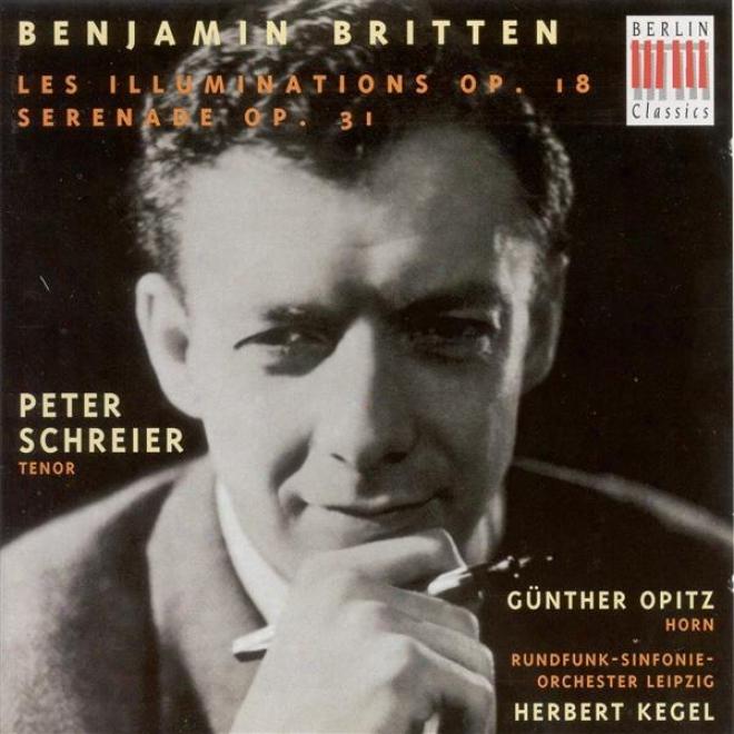 Britten, B.: Illuminations (les) / Serenade (schreier, Opitz, Leipzig Radio Symphony, Kegel)