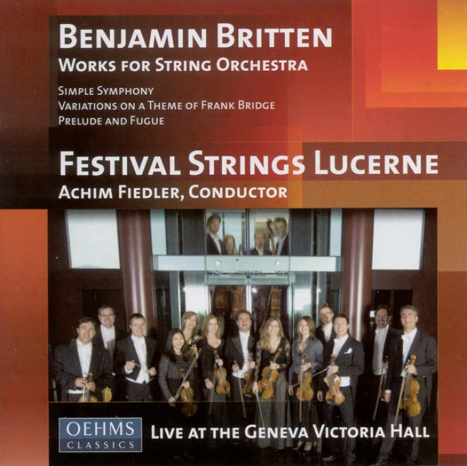 Britten, B.: Simple Symphony / Variations On A Theme Of Frank Bridge / Prelude And Fugue (lucerne Festival Strings, Achim Fiedler)