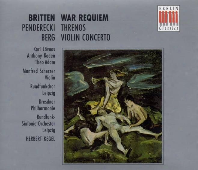 Britten, B.: War Requiem / Penderecki, K.: Threnody To The Victims Of Hiroshima / Berg, A.: Violin Concerto (scherzer, Dresden Phi