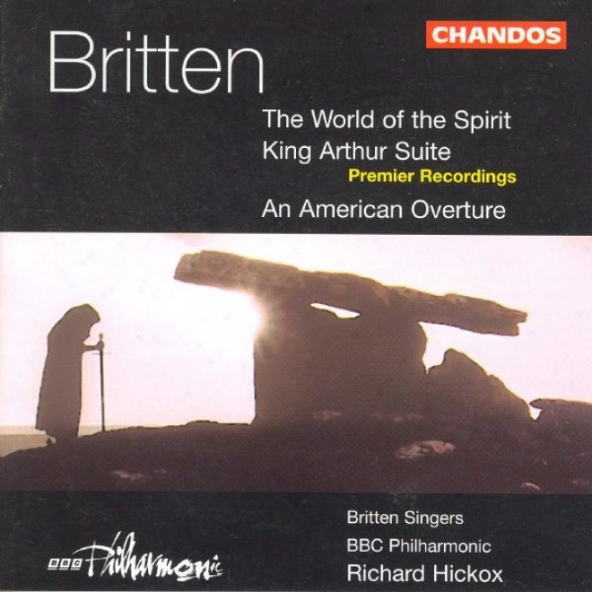 Britten: World Of Spirit (the) / Suite From King Arthur / American Overture