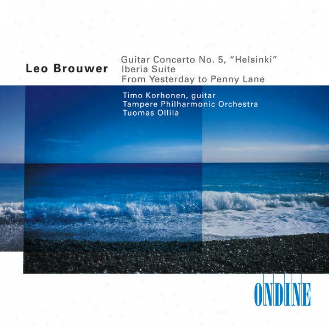 Brouwer, L.: Guitar Concerto Not at all. 5 / From Yesterday To Penny Lane / Albeniz, I.: Iberia, Book 1 (excerpts) (arr. L. Brouwer ) (korh