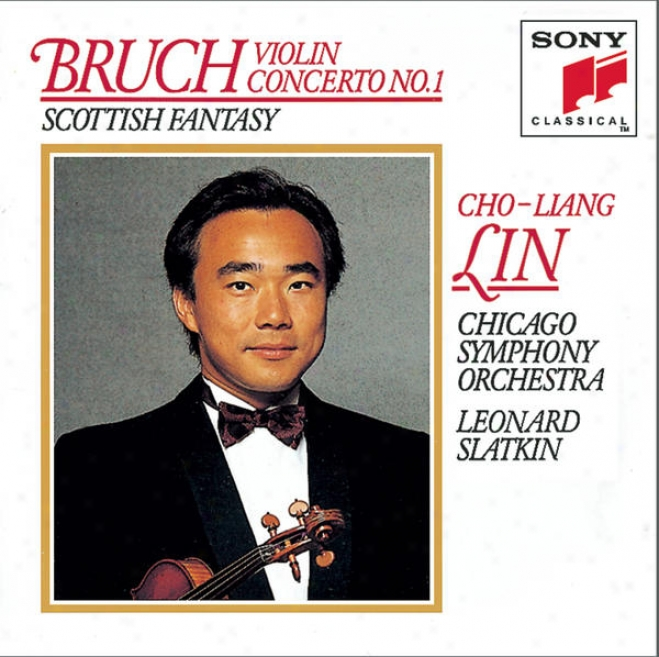 Bruch: Concerto No. 1 For Violin And Orchestra In G Minor, Op. 26; Scottish Fantasy For Violin And Orchestra, Op. 46