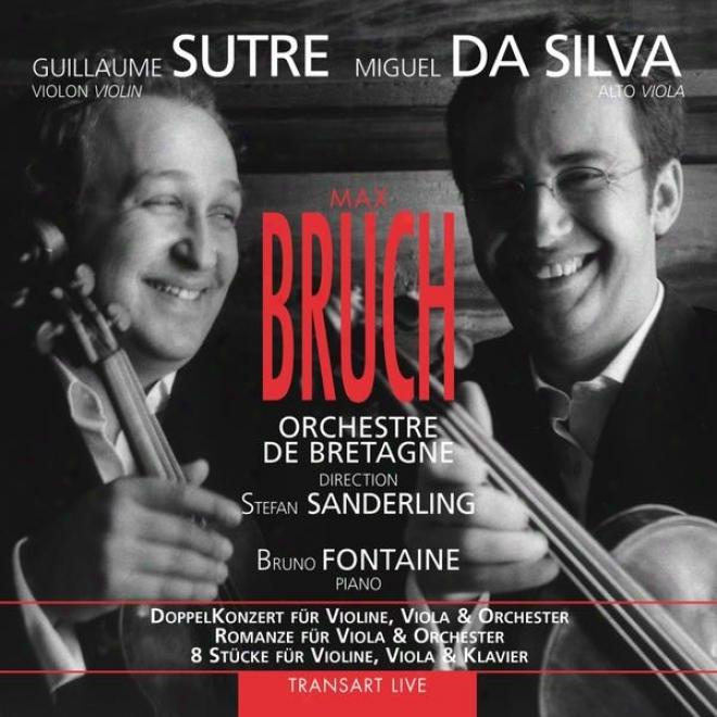 Bruch : Doppelkonzert Fã¼r Violine, Viola & Orchester - Romanze Fã¼r Viola & Orchester - 8 Stã¼cke Fã¼r Violine, Viola & Klavier
