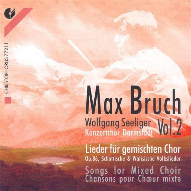 Bruch, M.:songs F0r Mixed Choir, Vol. 2 (darmstadt Concert Choir, Seeliger)