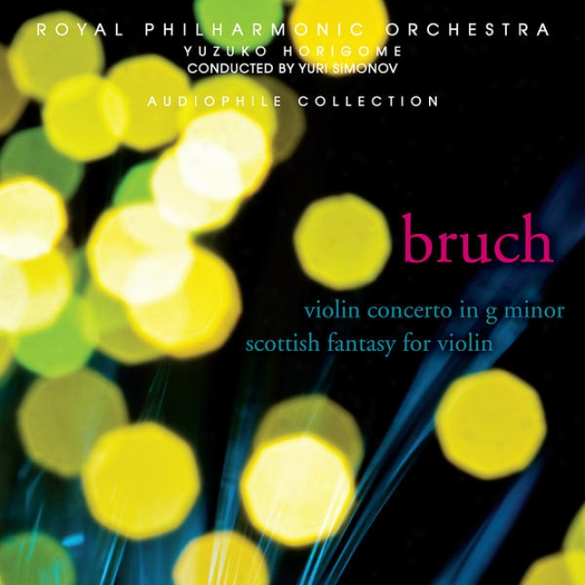 Bruch: Violin Concerto No. 1 In G Minor, Op. 26, Scottish Fantasy For Violin With Orchestra And Harp, Op. 46