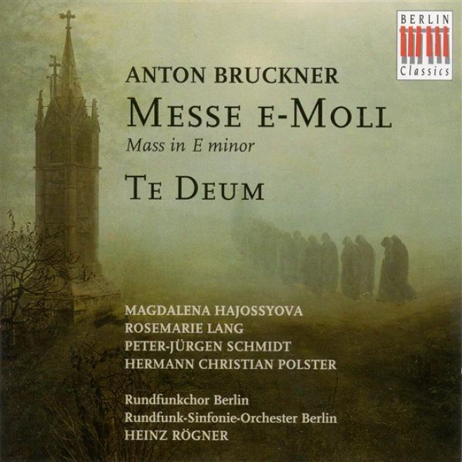 Bruckner, A.: Mass No. 2 (1882 Version) / Te Deum (1884 Version) (berlin Radio Chorus And Symphony Orchestra, Rogner)