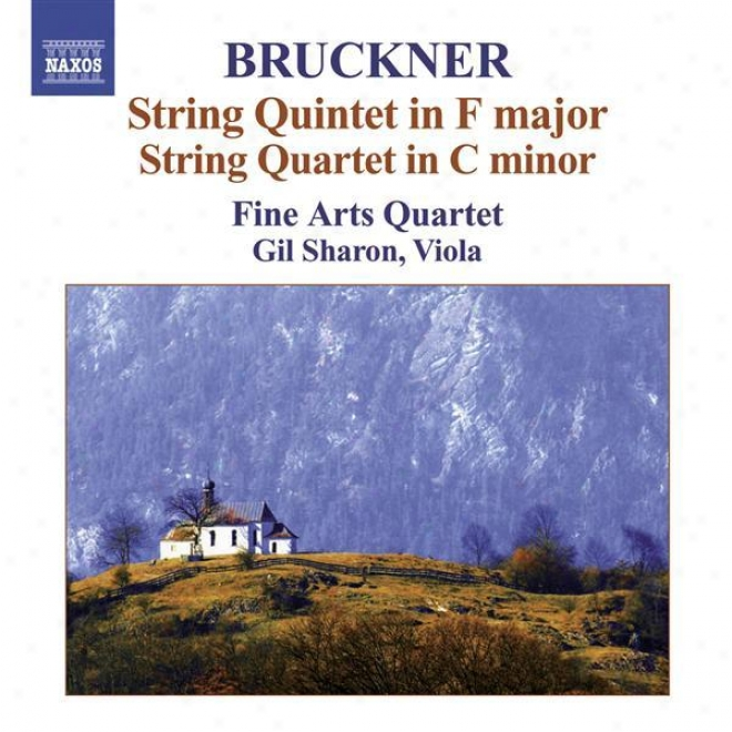 Bruckner, A.: String Quintet In F Major / String Quartet In C Minor / Intermezzo / Rondo (fine Arts Quattet)