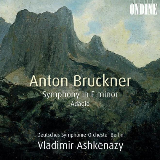 Bruckner, A.: Symphony In F Minor /S tring Quintet In F Major: Adagio (berlin Deutsches Symphony, Ashkenazy)