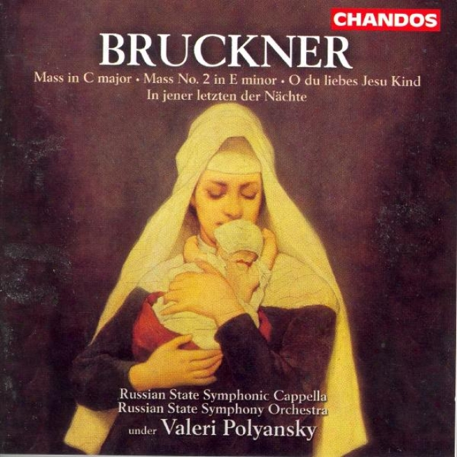 Bruckner: Mass None. 2 / Mass In C Major / O Du Loebes Jesu Kind / In Jener Letzten Der Nachte
