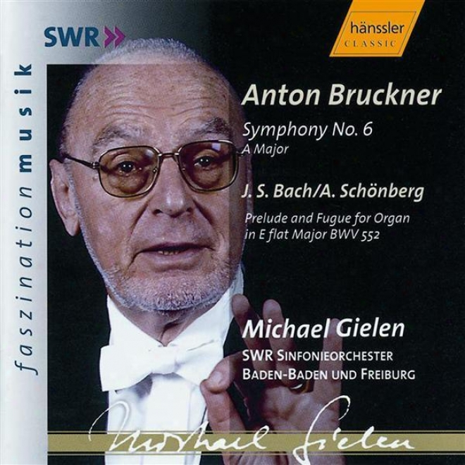 Bruckner: Symphony No. 6 In A Major, Wab 106 / Bach: Prelude And Fugue In E Flat Major, Bwv 552
