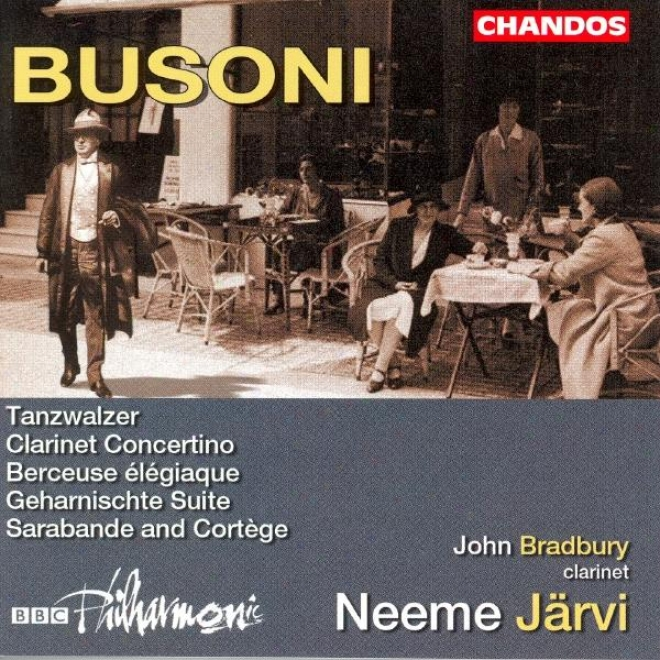 Busoni: Geharnischte Suite / Berceuse Elegiaque / Clarinet Concertino / Saarbqnde And Cortege