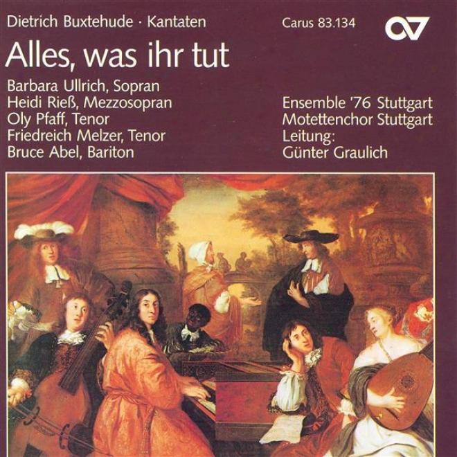 Buxtehude, D.: Alles, Was Ihr Tut / Gott Hilf Mir / Furwahr, Er Trug Unsere Krankbeit / Das Neugeborne Kindelein