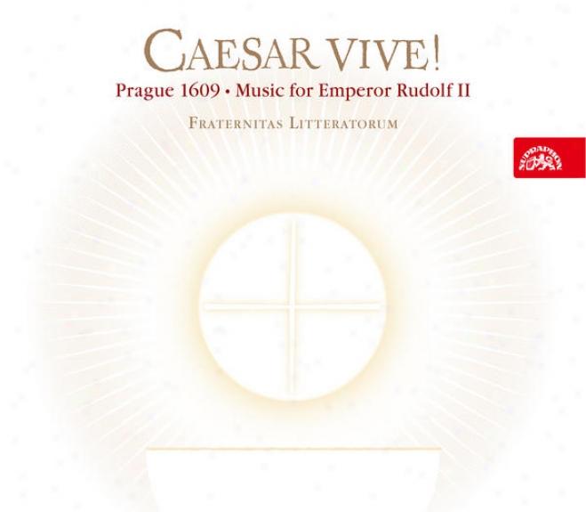 Caesar Vive! Prague 1609 - Music For Emperor Rudolf Ii / Fraternitas Litteratorum