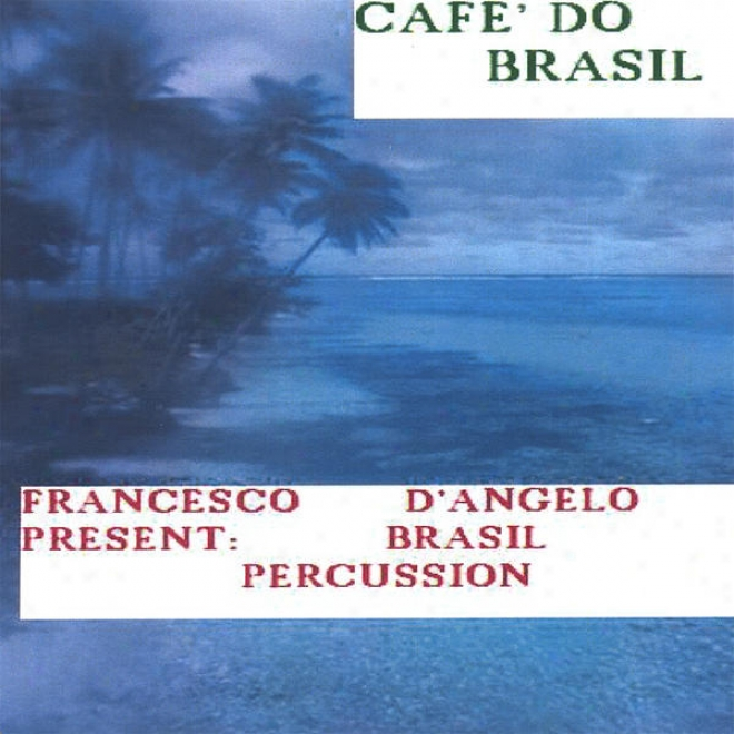 Cafe' Do Brasil(latin Percussion And Carnaval Sound With Attention To The Batucada)