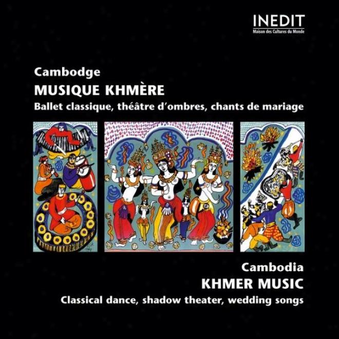 Cambodge. Musique Classique Khmã¸re, Thã©ã¢tre D'ombres Et Chants De Mariage. Cambodia. Clsssical Khmer Music, Shadow Thezter, Weddin