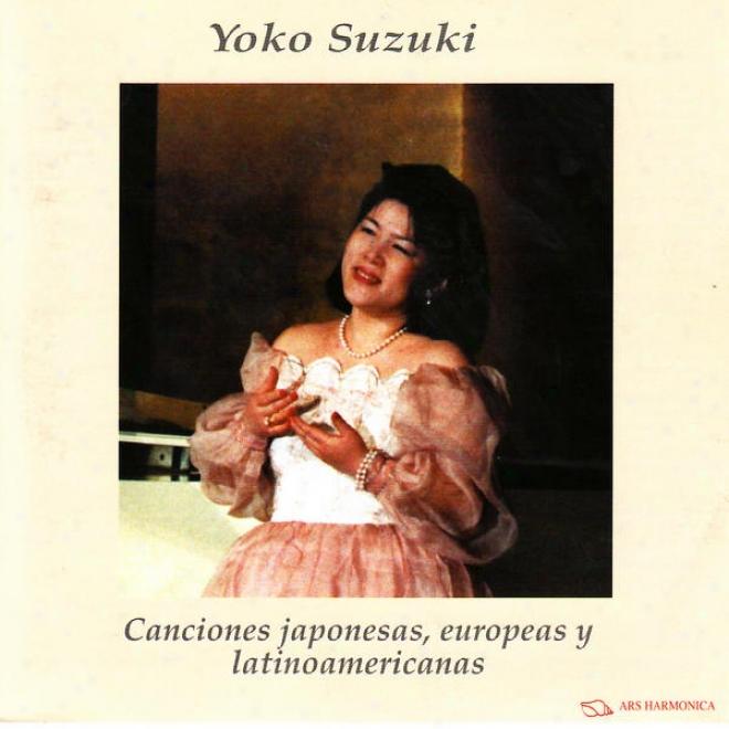 Canciones Japonesas, Europeas Y Latinoameriacnas - Scarlatti, Schubert, Granados, Ribas, Etc.