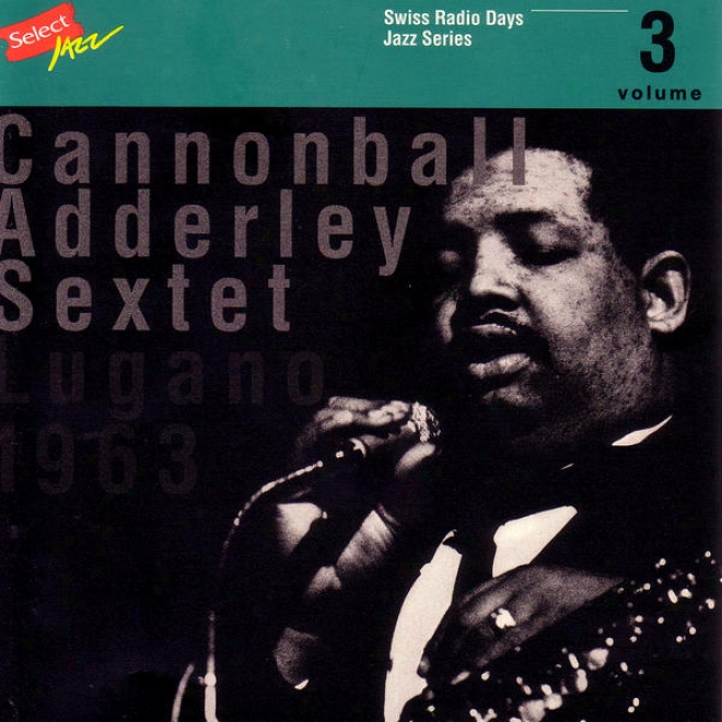 Cannonball Adderley Sextet, Lugano 1963 / Switzer Radio Days, Jazz Series Vol.3