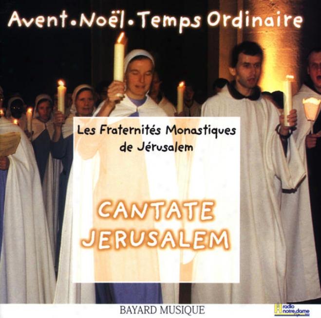 Cantate Jerusalem Vol. 1: Temps De L'avent, Temps De Noã«l & Temps Ordinaire