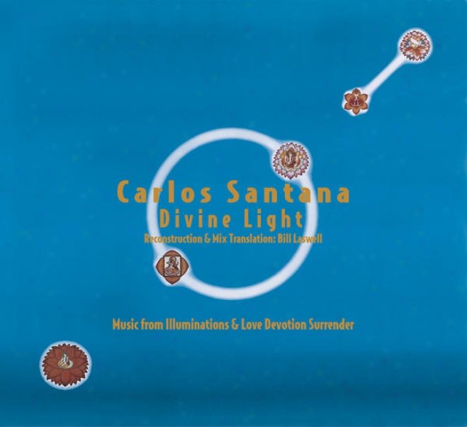 Carlos Santana / Divine Light: Reconstruction & Mix Translation By Bill Laswell